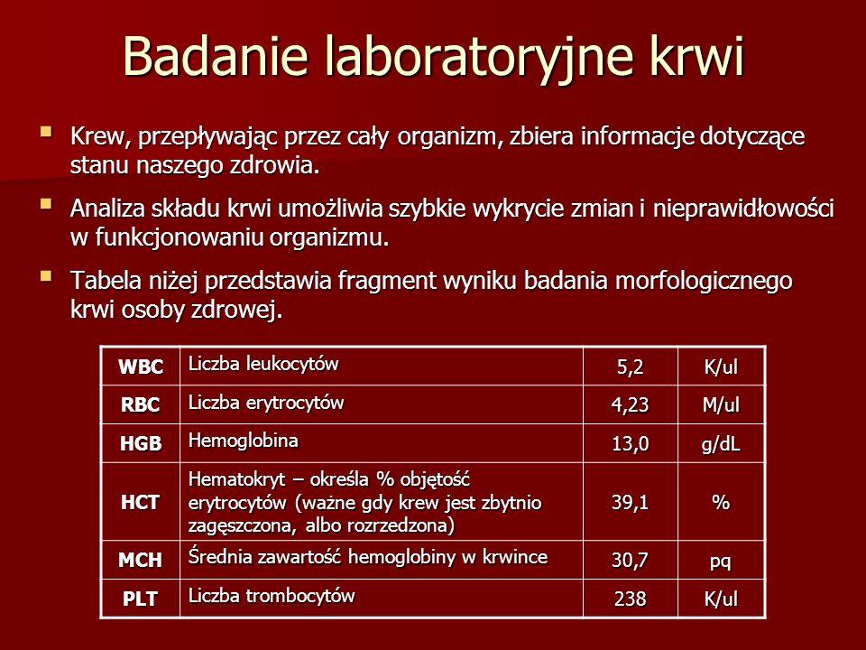 Badanie laboratoryjne krwi  Krew, przepływając przez cały organizm, zbiera informacje dotyczące stanu naszego zdrowia.  Analiza składu krwi umożliwi