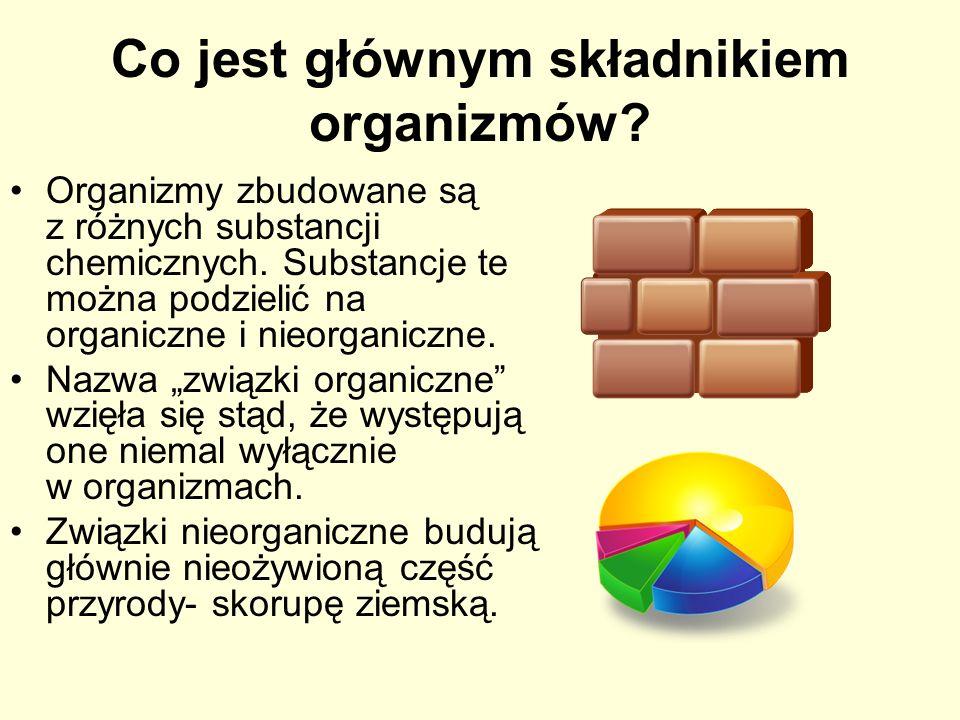 Co jest głównym składnikiem organizmów? Organizmy zbudowane są z różnych substancji chemicznych. Substancje te można podzielić na organiczne i nieorga