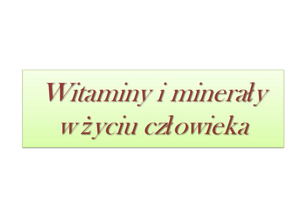 Witaminy i minera ł y w ż yciu cz ł owieka