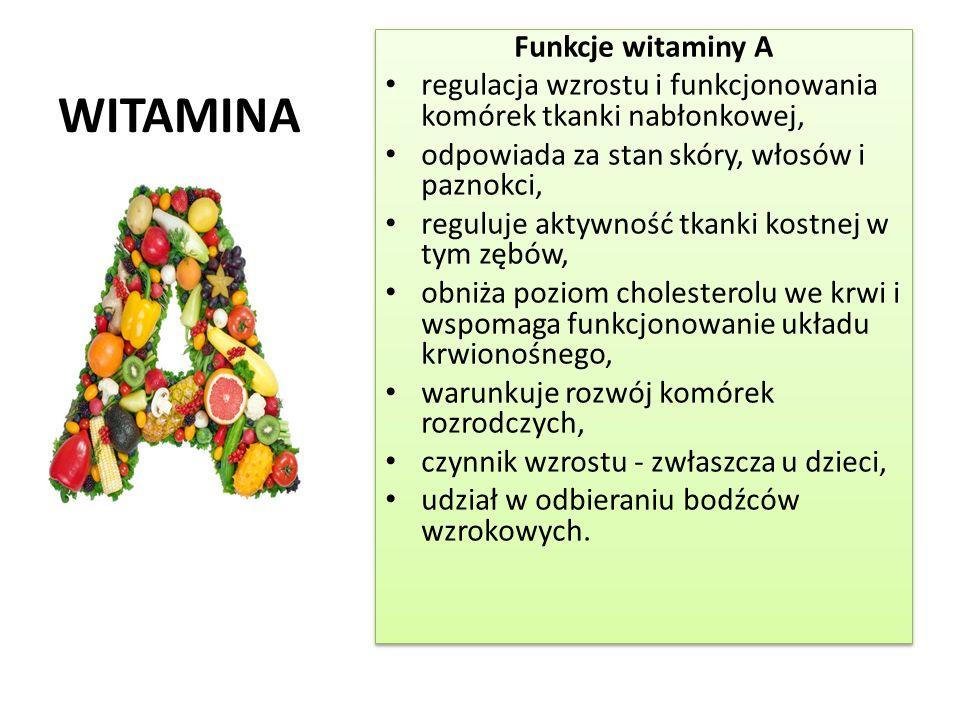 WITAMINA Funkcje witaminy A regulacja wzrostu i funkcjonowania komórek tkanki nabłonkowej, odpowiada za stan skóry, włosów i paznokci, reguluje aktywn