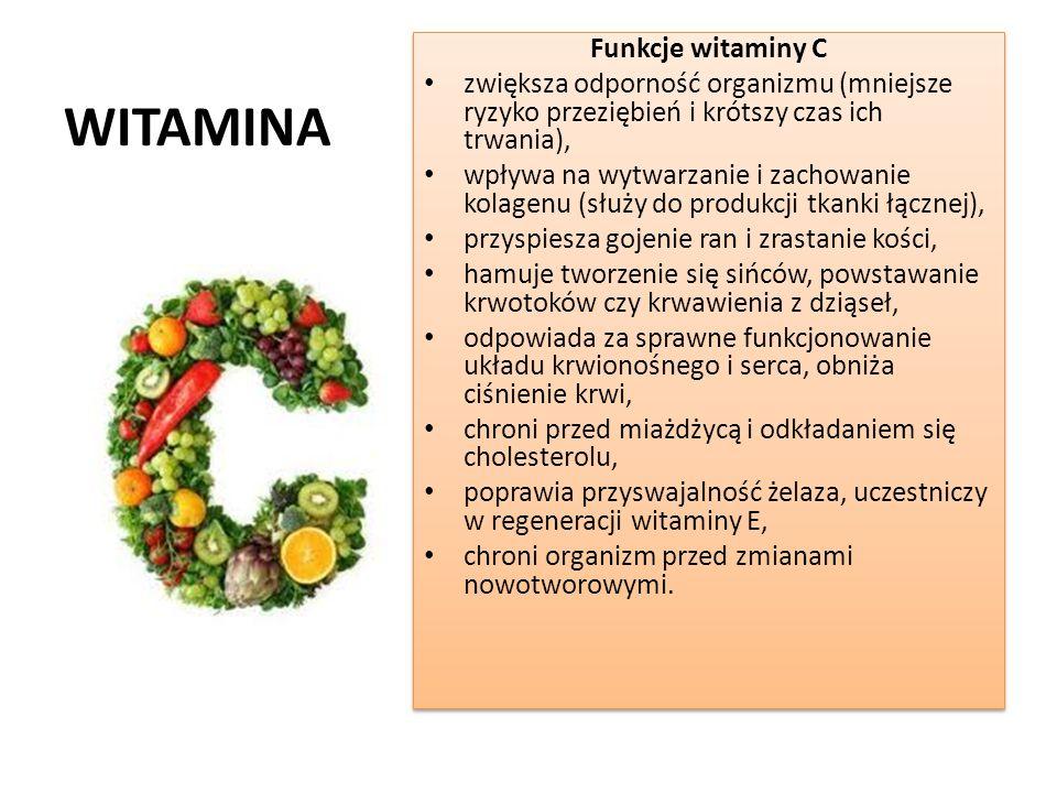 WITAMINA Funkcje witaminy C zwiększa odporność organizmu (mniejsze ryzyko przeziębień i krótszy czas ich trwania), wpływa na wytwarzanie i zachowanie