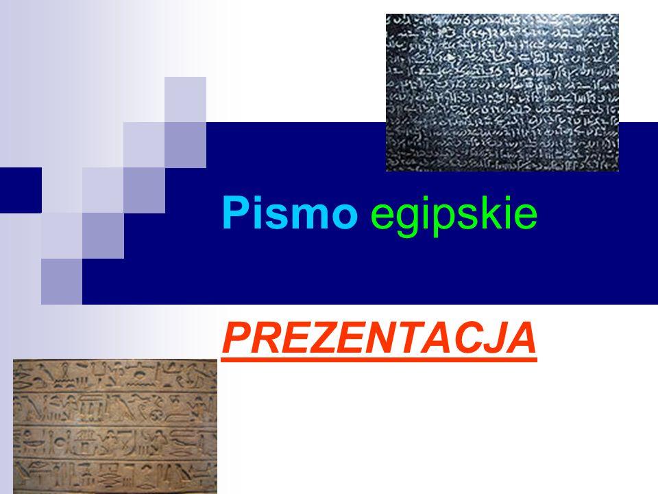 Trzy rodzaje pisma używane w starożytnym Egipcie: Hieroglify - pismo używane do zapisu najważniejszych spraw państwa i świętych tekstów.