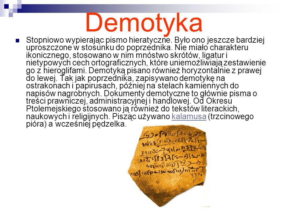 Demotyka Stopniowo wypierając pismo hieratyczne. Było ono jeszcze bardziej uproszczone w stosunku do poprzednika. Nie miało charakteru ikonicznego, st