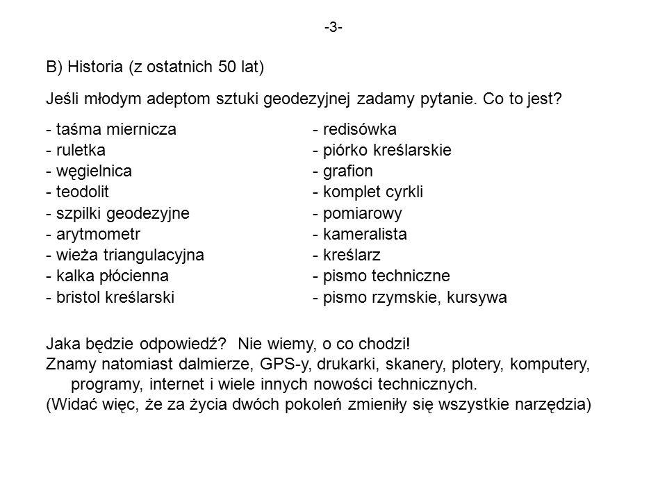 -3- B) Historia (z ostatnich 50 lat) Jeśli młodym adeptom sztuki geodezyjnej zadamy pytanie.