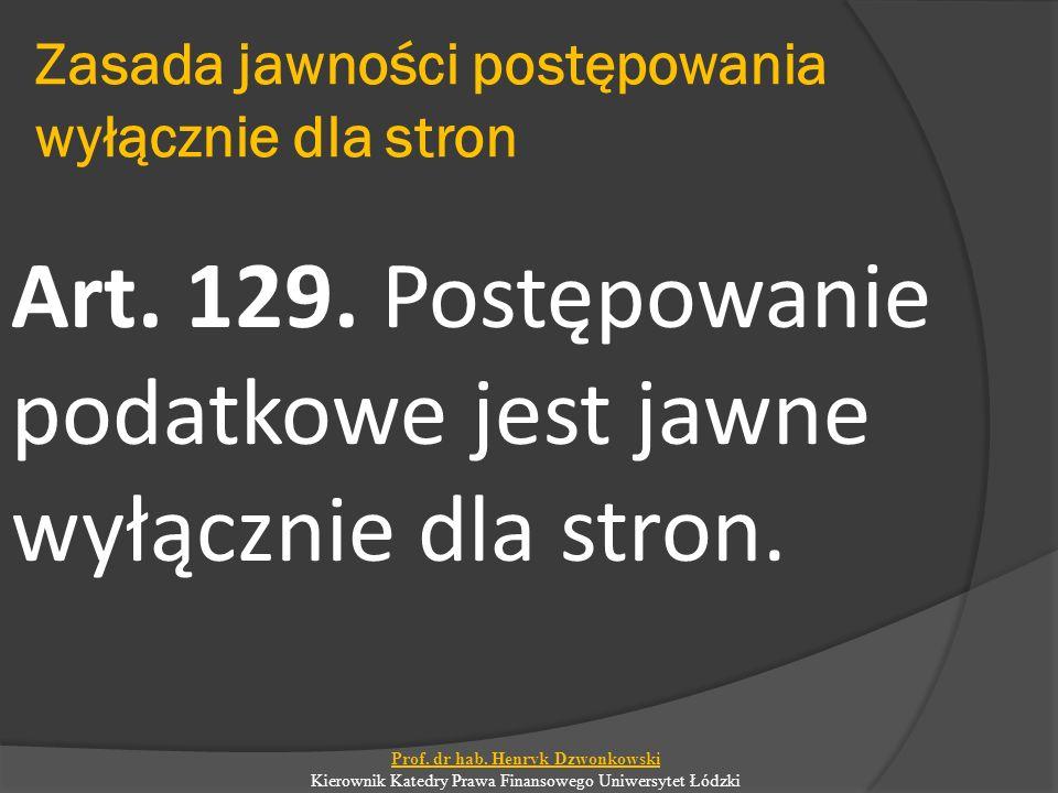 Zasada jawności postępowania wyłącznie dla stron Art. 129. Postępowanie podatkowe jest jawne wyłącznie dla stron. Prof. dr hab. Henryk Dzwonkowski Kie