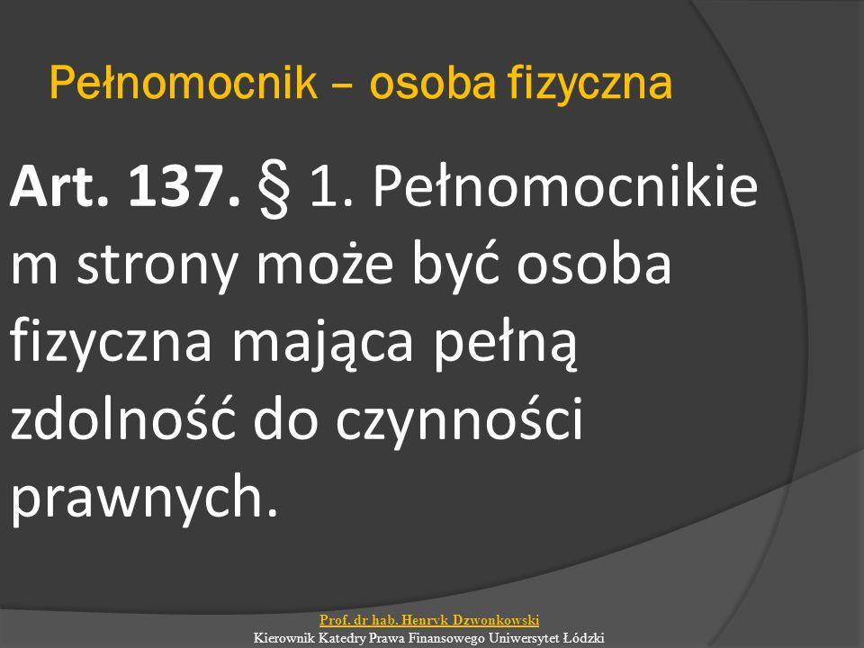 Pełnomocnik – osoba fizyczna Art. 137. § 1. Pełnomocnikie m strony może być osoba fizyczna mająca pełną zdolność do czynności prawnych. Prof. dr hab.