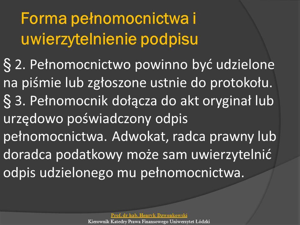 Forma pełnomocnictwa i uwierzytelnienie podpisu § 2. Pełnomocnictwo powinno być udzielone na piśmie lub zgłoszone ustnie do protokołu. § 3. Pełnomocni