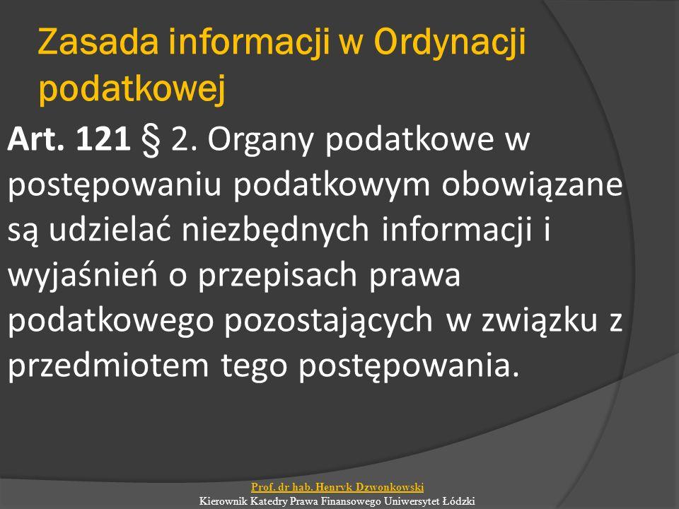 Zasada informacji w Ordynacji podatkowej Art. 121 § 2. Organy podatkowe w postępowaniu podatkowym obowiązane są udzielać niezbędnych informacji i wyja