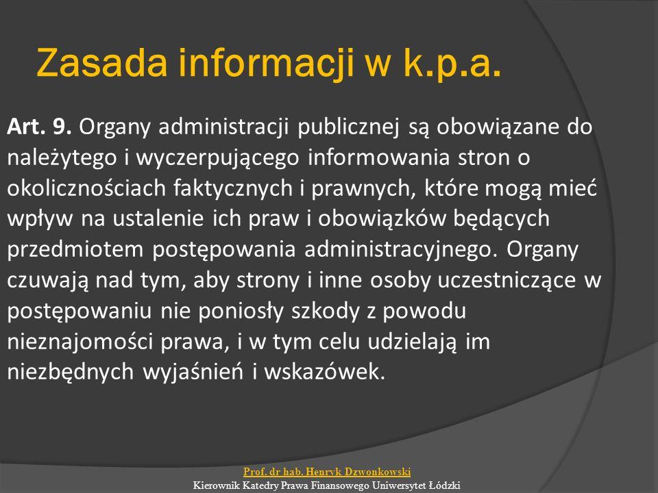 Zasada informacji w k.p.a. Art. 9. Organy administracji publicznej są obowiązane do należytego i wyczerpującego informowania stron o okolicznościach f