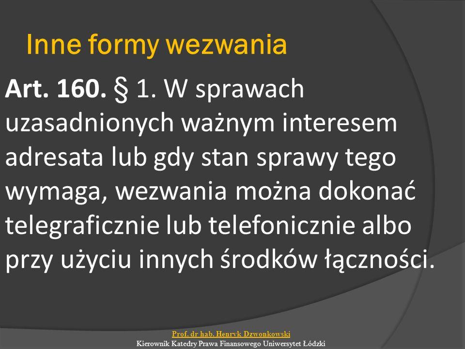 Inne formy wezwania Art. 160. § 1. W sprawach uzasadnionych ważnym interesem adresata lub gdy stan sprawy tego wymaga, wezwania można dokonać telegraf