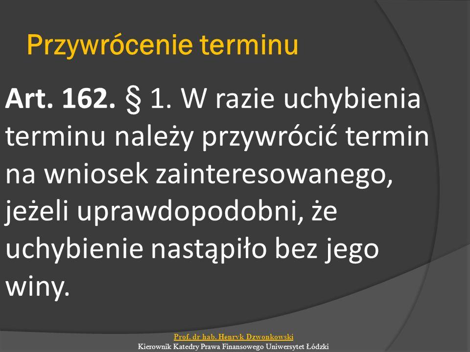 Przywrócenie terminu Art. 162. § 1. W razie uchybienia terminu należy przywrócić termin na wniosek zainteresowanego, jeżeli uprawdopodobni, że uchybie