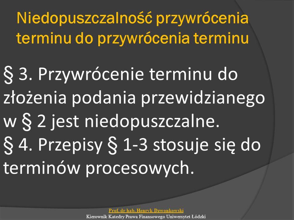 Niedopuszczalność przywrócenia terminu do przywrócenia terminu § 3. Przywrócenie terminu do złożenia podania przewidzianego w § 2 jest niedopuszczalne