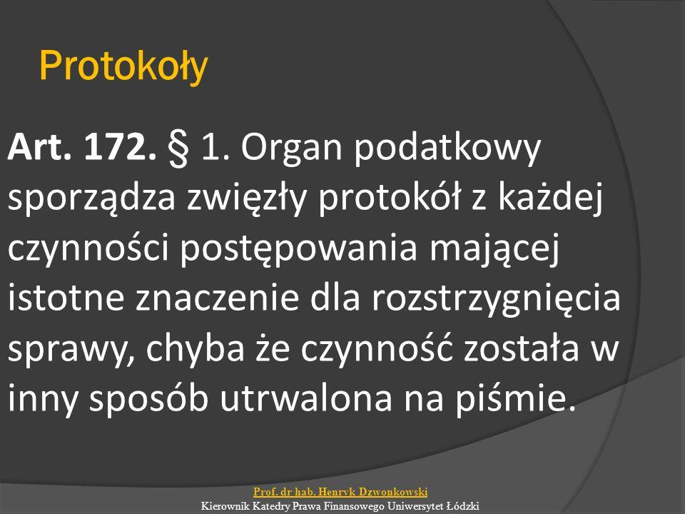 Protokoły Art. 172. § 1. Organ podatkowy sporządza zwięzły protokół z każdej czynności postępowania mającej istotne znaczenie dla rozstrzygnięcia spra
