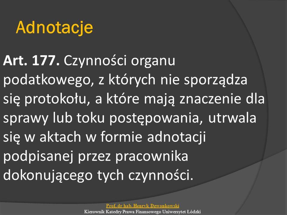 Adnotacje Art. 177. Czynności organu podatkowego, z których nie sporządza się protokołu, a które mają znaczenie dla sprawy lub toku postępowania, utrw