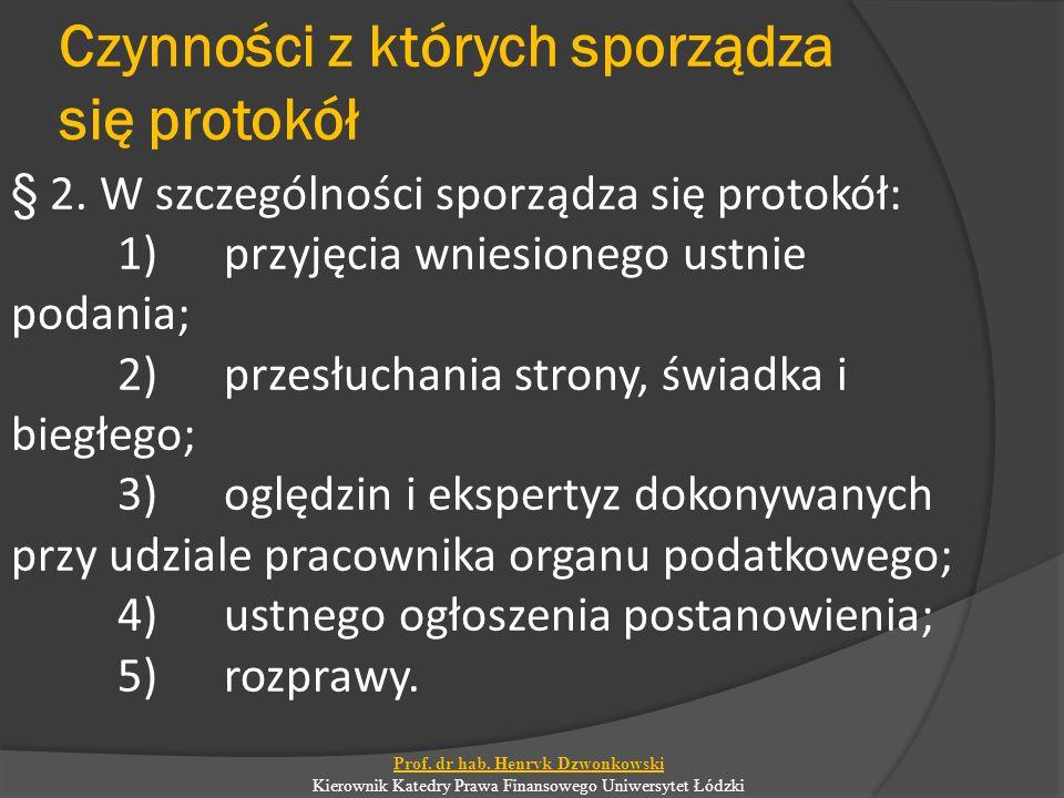 Czynności z których sporządza się protokół § 2. W szczególności sporządza się protokół: 1)przyjęcia wniesionego ustnie podania; 2)przesłuchania strony