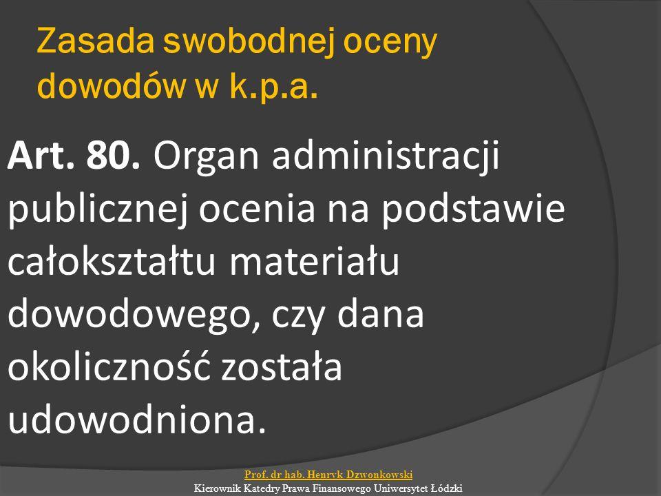 Zasada swobodnej oceny dowodów w k.p.a. Art. 80. Organ administracji publicznej ocenia na podstawie całokształtu materiału dowodowego, czy dana okolic