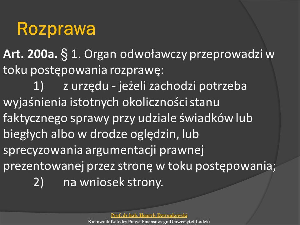 Rozprawa Art. 200a. § 1. Organ odwoławczy przeprowadzi w toku postępowania rozprawę: 1)z urzędu - jeżeli zachodzi potrzeba wyjaśnienia istotnych okoli