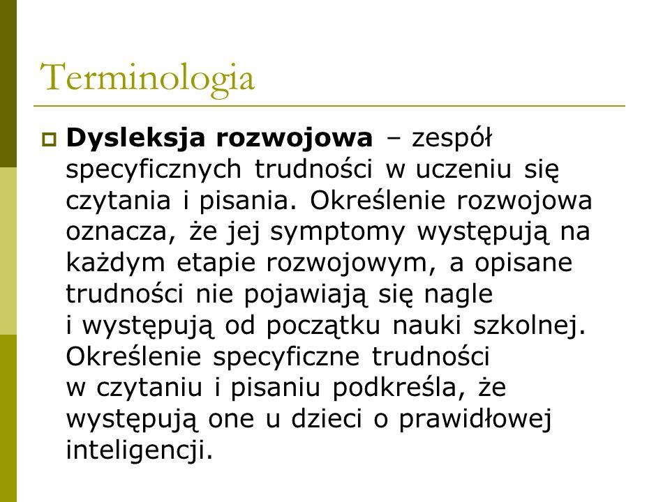Terminologia  Dysleksja rozwojowa – zespół specyficznych trudności w uczeniu się czytania i pisania. Określenie rozwojowa oznacza, że jej symptomy wy