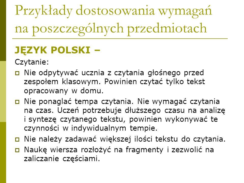 Przykłady dostosowania wymagań na poszczególnych przedmiotach JĘZYK POLSKI – Czytanie:  Nie odpytywać ucznia z czytania głośnego przed zespołem klaso