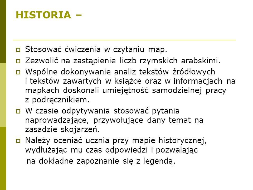 HISTORIA –  Stosować ćwiczenia w czytaniu map.  Zezwolić na zastąpienie liczb rzymskich arabskimi.  Wspólne dokonywanie analiz tekstów źródłowych i