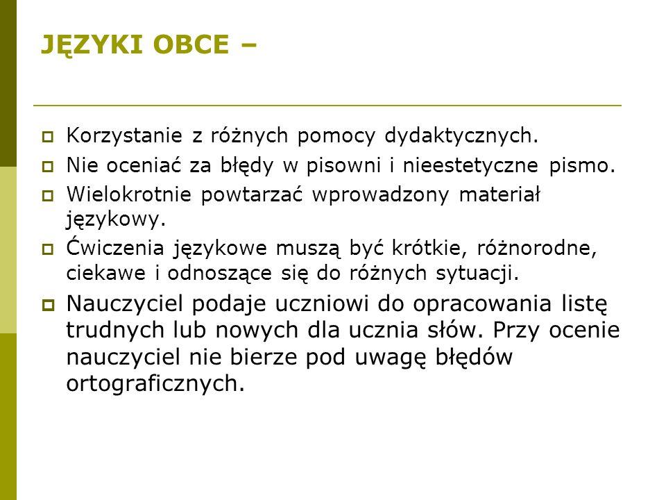JĘZYKI OBCE –  Korzystanie z różnych pomocy dydaktycznych.  Nie oceniać za błędy w pisowni i nieestetyczne pismo.  Wielokrotnie powtarzać wprowadzo