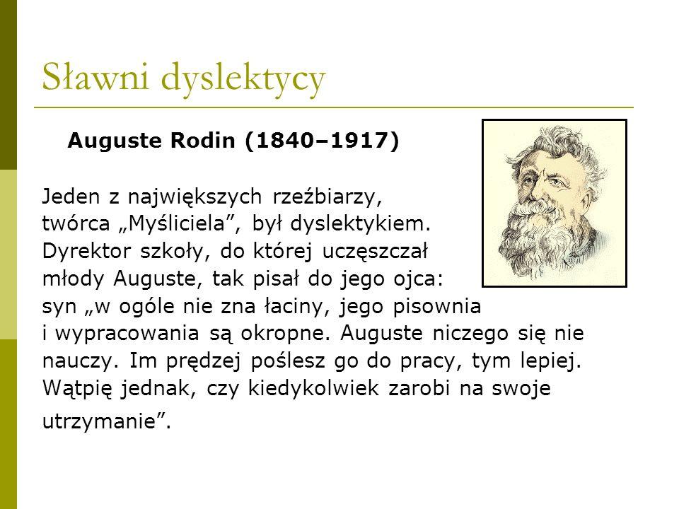 """Sławni dyslektycy Auguste Rodin (1840–1917) Jeden z największych rzeźbiarzy, twórca """"Myśliciela"""", był dyslektykiem. Dyrektor szkoły, do której uczęszc"""
