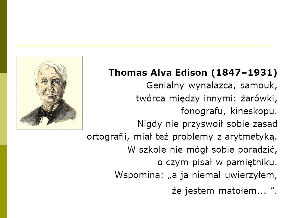 Thomas Alva Edison (1847–1931) Genialny wynalazca, samouk, twórca między innymi: żarówki, fonografu, kineskopu.