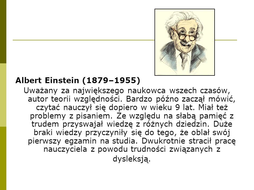 Albert Einstein (1879–1955) Uważany za największego naukowca wszech czasów, autor teorii względności. Bardzo późno zaczął mówić, czytać nauczył się do