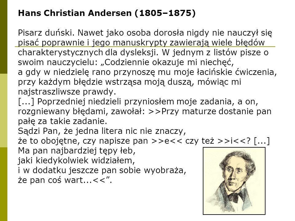 Hans Christian Andersen (1805–1875) Pisarz duński. Nawet jako osoba dorosła nigdy nie nauczył się pisać poprawnie i jego manuskrypty zawierają wiele b