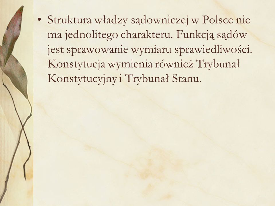 Struktura władzy sądowniczej w Polsce nie ma jednolitego charakteru.