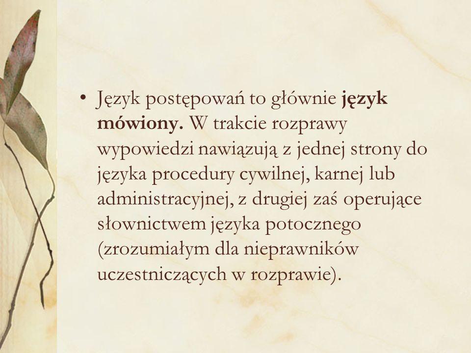 Język postępowań to głównie język mówiony.