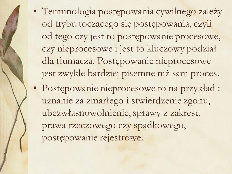 Terminologia postępowania cywilnego zależy od trybu toczącego się postępowania, czyli od tego czy jest to postępowanie procesowe, czy nieprocesowe i jest to kluczowy podział dla tłumacza.