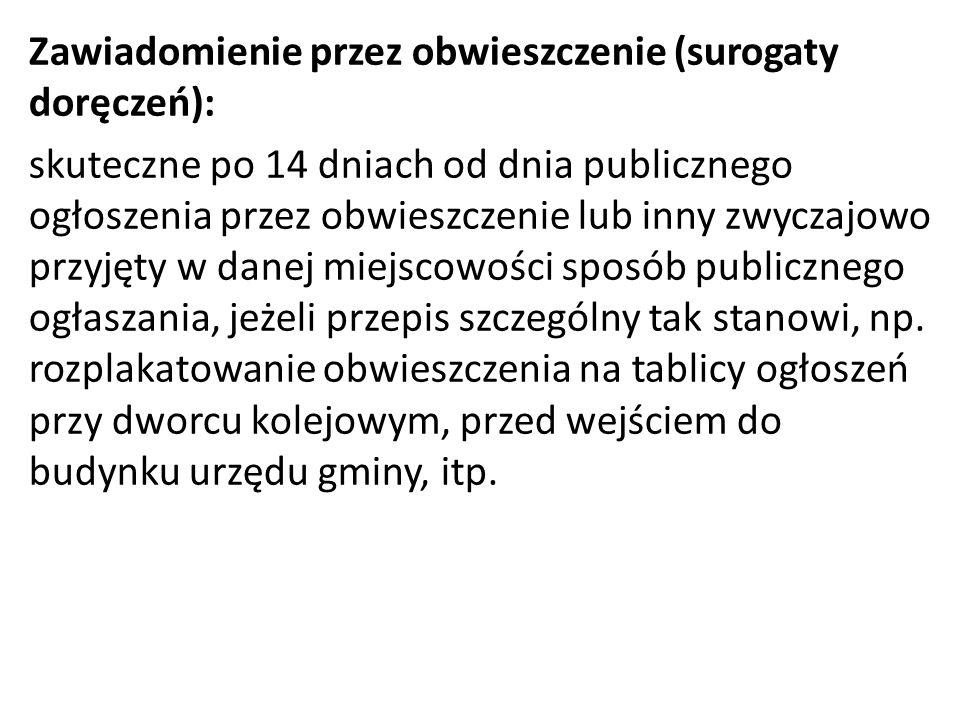 Zawiadomienie przez obwieszczenie (surogaty doręczeń): skuteczne po 14 dniach od dnia publicznego ogłoszenia przez obwieszczenie lub inny zwyczajowo p