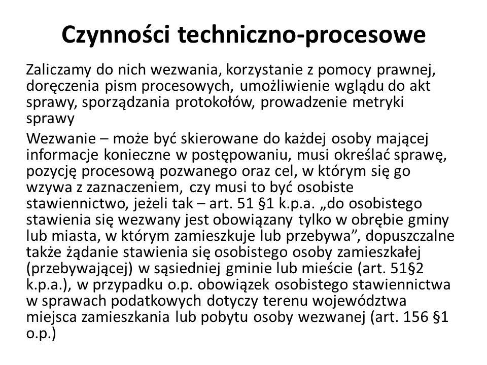 Czynności techniczno-procesowe Zaliczamy do nich wezwania, korzystanie z pomocy prawnej, doręczenia pism procesowych, umożliwienie wglądu do akt spraw