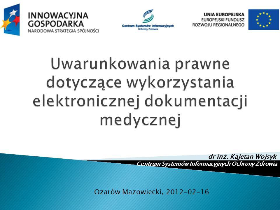 dr inż. Kajetan Wojsyk Centrum Systemów Informacyjnych Ochrony Zdrowia Ożarów Mazowiecki, 2012-02-16