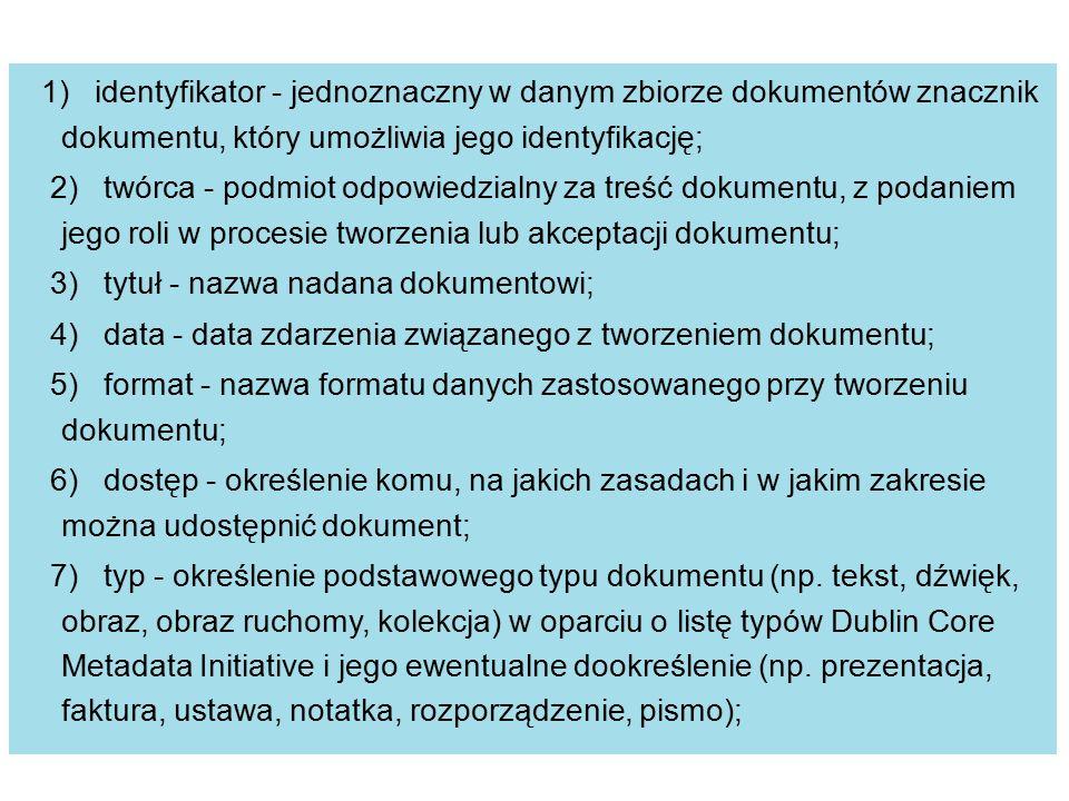 1) identyfikator - jednoznaczny w danym zbiorze dokumentów znacznik dokumentu, który umożliwia jego identyfikację; 2) twórca - podmiot odpowiedzialny