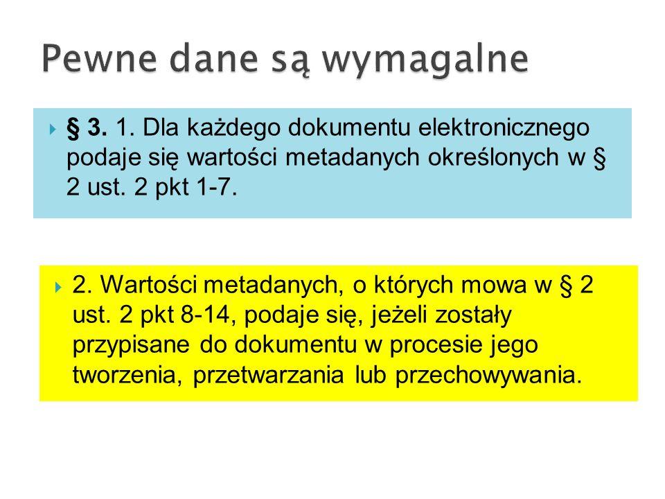  § 3. 1. Dla każdego dokumentu elektronicznego podaje się wartości metadanych określonych w § 2 ust. 2 pkt 1-7.  2. Wartości metadanych, o których m