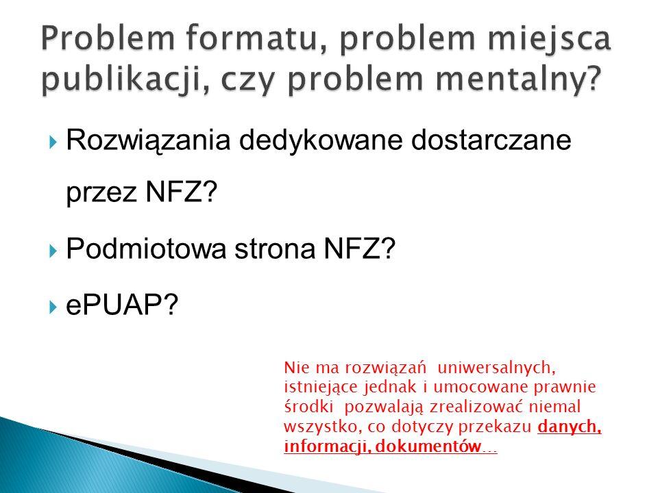  Rozwiązania dedykowane dostarczane przez NFZ?  Podmiotowa strona NFZ?  ePUAP? Nie ma rozwiązań uniwersalnych, istniejące jednak i umocowane prawni