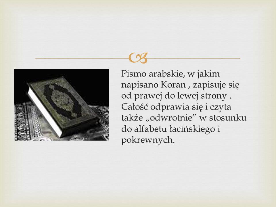 Pismo arabskie, w jakim napisano Koran, zapisuje się od prawej do lewej strony.