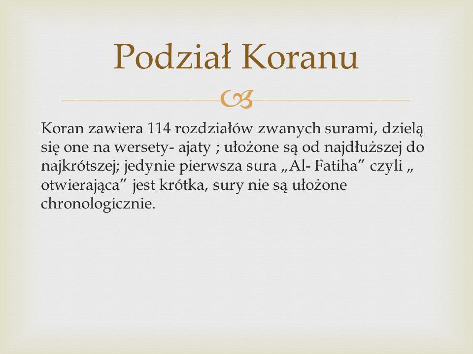 """ Koran zawiera 114 rozdziałów zwanych surami, dzielą się one na wersety- ajaty ; ułożone są od najdłuższej do najkrótszej; jedynie pierwsza sura """"Al- Fatiha czyli """" otwierająca jest krótka, sury nie są ułożone chronologicznie."""