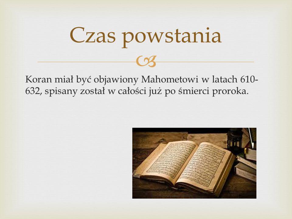  Koran miał być objawiony Mahometowi w latach 610- 632, spisany został w całości już po śmierci proroka.