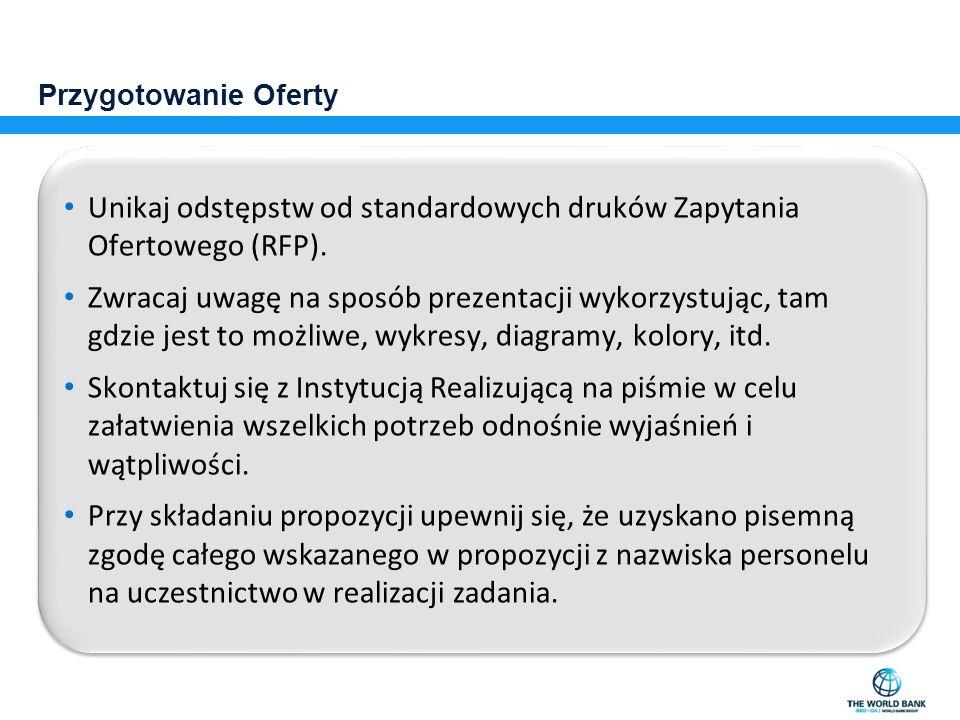 Przygotowanie Oferty Unikaj odstępstw od standardowych druków Zapytania Ofertowego (RFP). Zwracaj uwagę na sposób prezentacji wykorzystując, tam gdzie