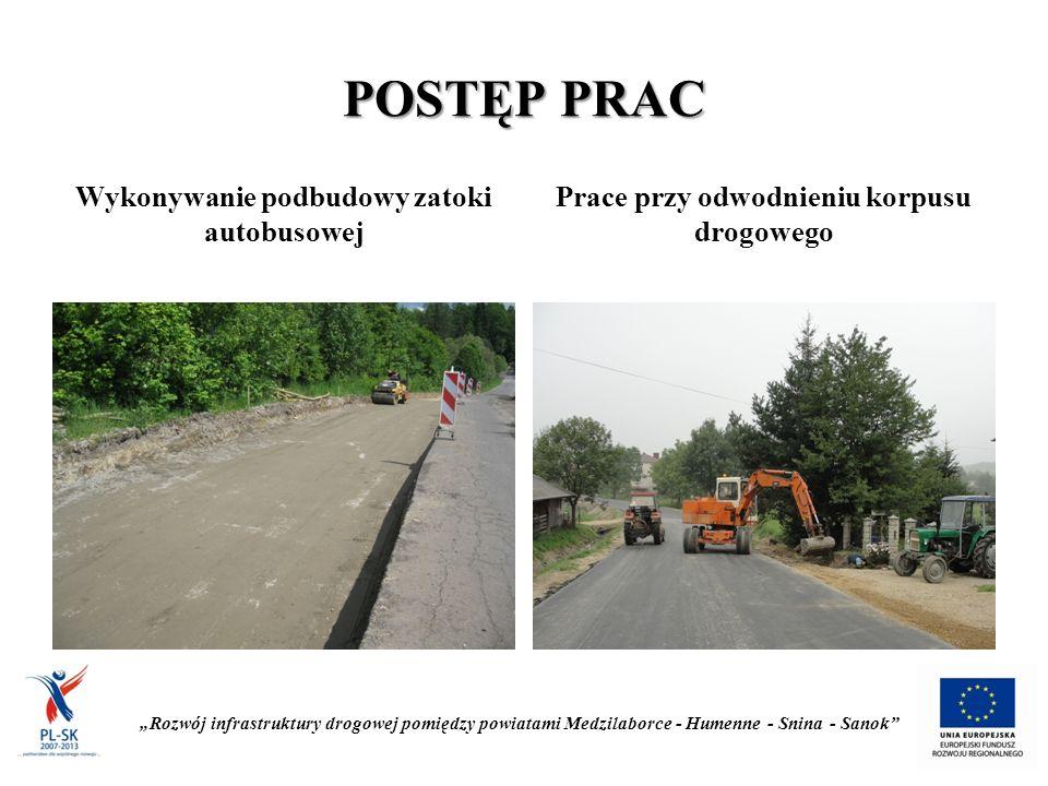 """POSTĘP PRAC Wykonywanie podbudowy zatoki autobusowej Prace przy odwodnieniu korpusu drogowego """"Rozwój infrastruktury drogowej pomiędzy powiatami Medzilaborce - Humenne - Snina - Sanok"""