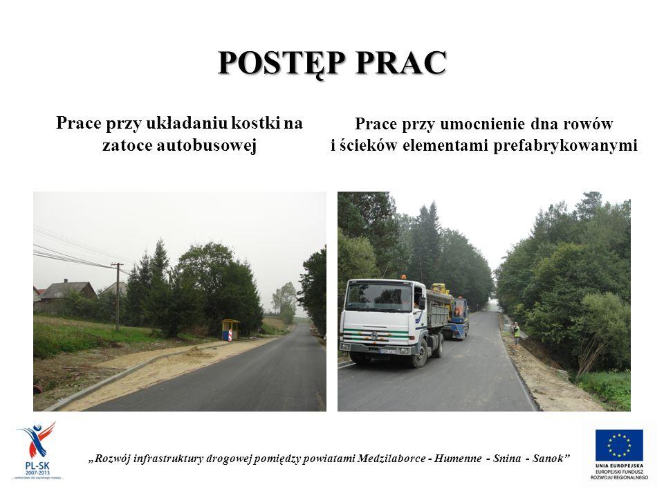 """POSTĘP PRAC Prace przy układaniu kostki na zatoce autobusowej Prace przy umocnienie dna rowów i ścieków elementami prefabrykowanymi """"Rozwój infrastruktury drogowej pomiędzy powiatami Medzilaborce - Humenne - Snina - Sanok"""