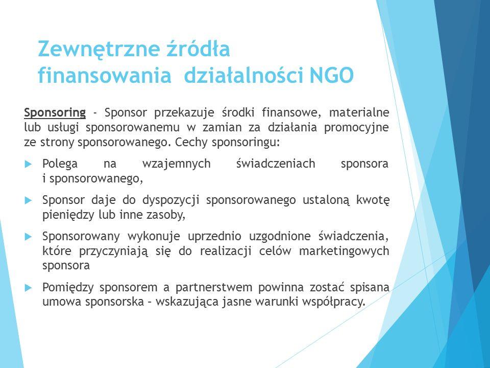 Zewnętrzne źródła finansowania działalności NGO Sponsoring - Sponsor przekazuje środki finansowe, materialne lub usługi sponsorowanemu w zamian za dzi