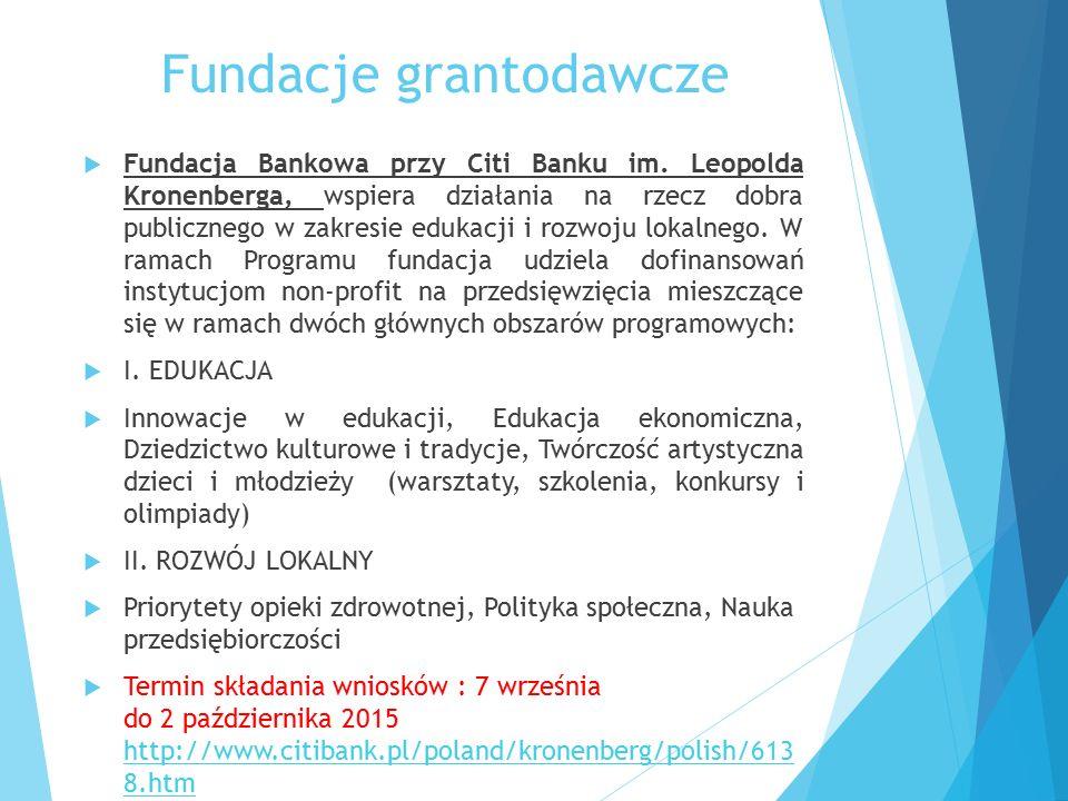 Fundacje grantodawcze  Fundacja Bankowa przy Citi Banku im. Leopolda Kronenberga, wspiera działania na rzecz dobra publicznego w zakresie edukacji i