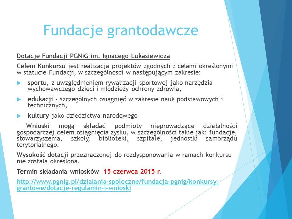 Fundacje grantodawcze Dotacje Fundacji PGNiG im. Ignacego Łukasiewicza Celem Konkursu jest realizacja projektów zgodnych z celami określonymi w statuc