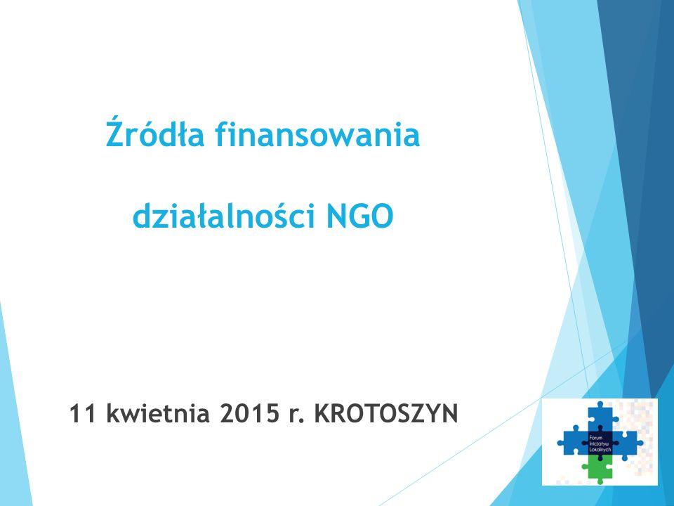 Źródła finansowania działalności NGO 11 kwietnia 2015 r. KROTOSZYN