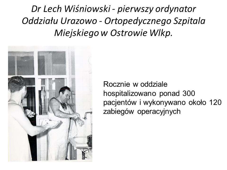 Dominowały zabiegi z zakresu chirurgii urazowej wykonywane techniką osteosyntezy wg AO Dr Lech Wiśniowski - pierwszy ordynator Oddziału Urazowo - Ortopedycznego Szpitala Miejskiego w Ostrowie Wlkp.