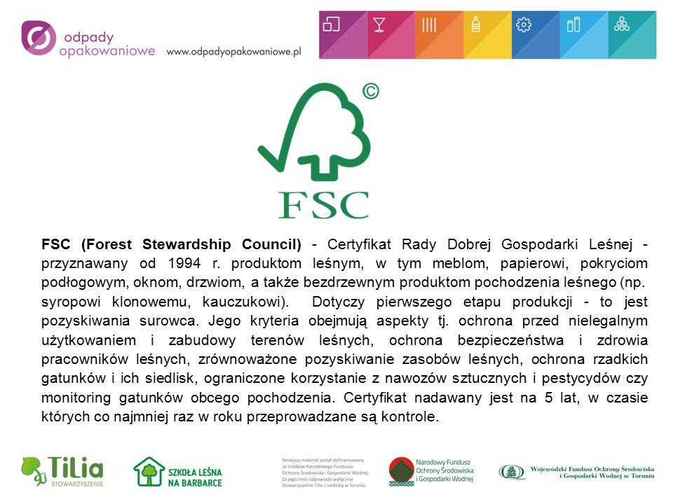FSC (Forest Stewardship Council) - Certyfikat Rady Dobrej Gospodarki Leśnej - przyznawany od 1994 r.
